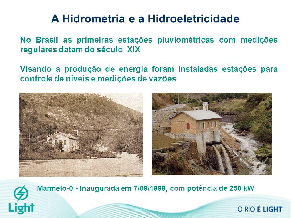 A Hidrometria e a Hidroeletricidade Marmelo-0 - Inaugurada em 7/09/1889, com potência de 250 kW No Brasil as primeiras estações pluviométricas com med