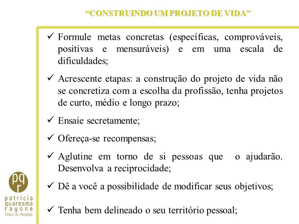 CONSTRUINDO UM PROJETO DE VIDA Formule metas concretas (específicas, comprováveis, positivas e mensuráveis) e em uma escala de dificuldades; Acrescent