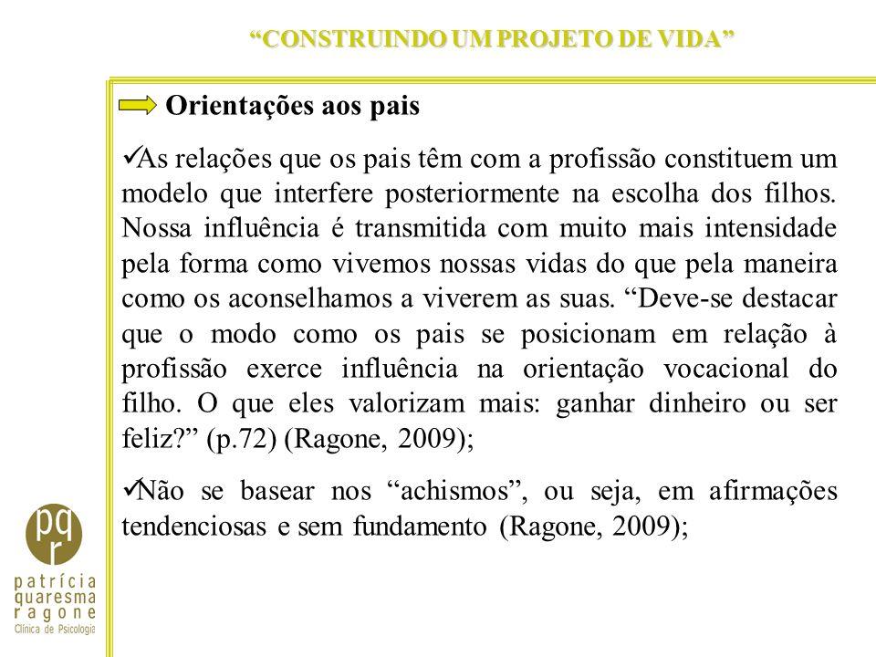 CONSTRUINDO UM PROJETO DE VIDA Mude: Você não precisa passar, para: Faça o melhor que puder (Ragone, 2009); Ter flexibilidade e interferir apenas quando necessário.