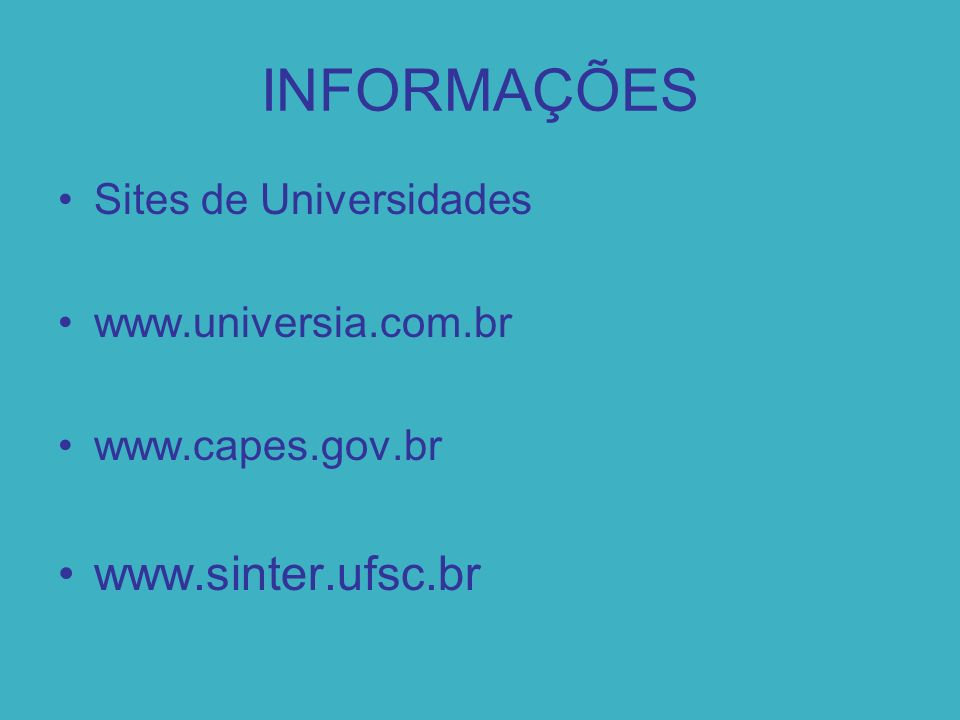 INFORMAÇÕES Sites de Universidades www.universia.com.br www.capes.gov.br www.sinter.ufsc.br