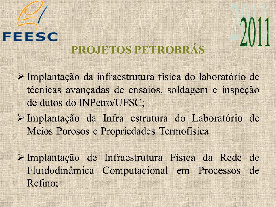 PROJETOS PETROBRÁS Implantação de uma infraestrutura laboratorial e de apoio para o desenvolvimento de pesquisas avançadas em avaliação e remediação de áreas impactadas; Simulação de Reservatórios de Petróleo pelo Método EbFVM com Solver Multigrid-SimReP; Implantação de Infraestrutura Laboratorial para P & D em Soluções de Medição e Instrumentação Avançadas para o Setor Petróleo e Gás – LAMIA;