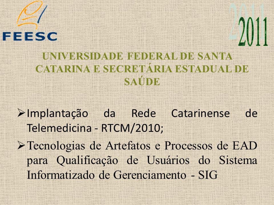 UNIVERSIDADE FEDERAL DE SANTA CATARINA E SECRETÁRIA ESTADUAL DE SAÚDE Implantação da Rede Catarinense de Telemedicina - RTCM/2010; Tecnologias de Arte