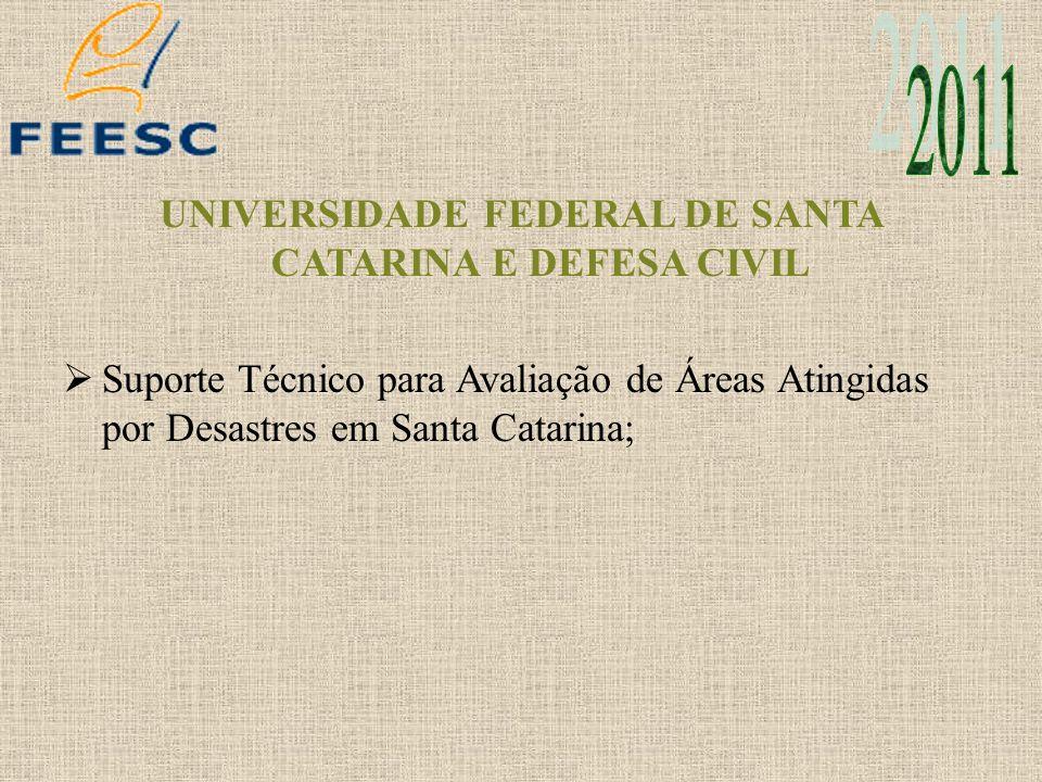 UNIVERSIDADE FEDERAL DE SANTA CATARINA E DEFESA CIVIL Suporte Técnico para Avaliação de Áreas Atingidas por Desastres em Santa Catarina;