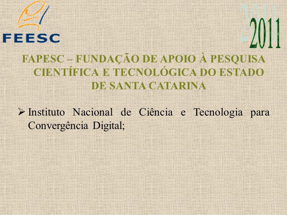 FAPESC – FUNDAÇÃO DE APOIO À PESQUISA CIENTÍFICA E TECNOLÓGICA DO ESTADO DE SANTA CATARINA Instituto Nacional de Ciência e Tecnologia para Convergênci