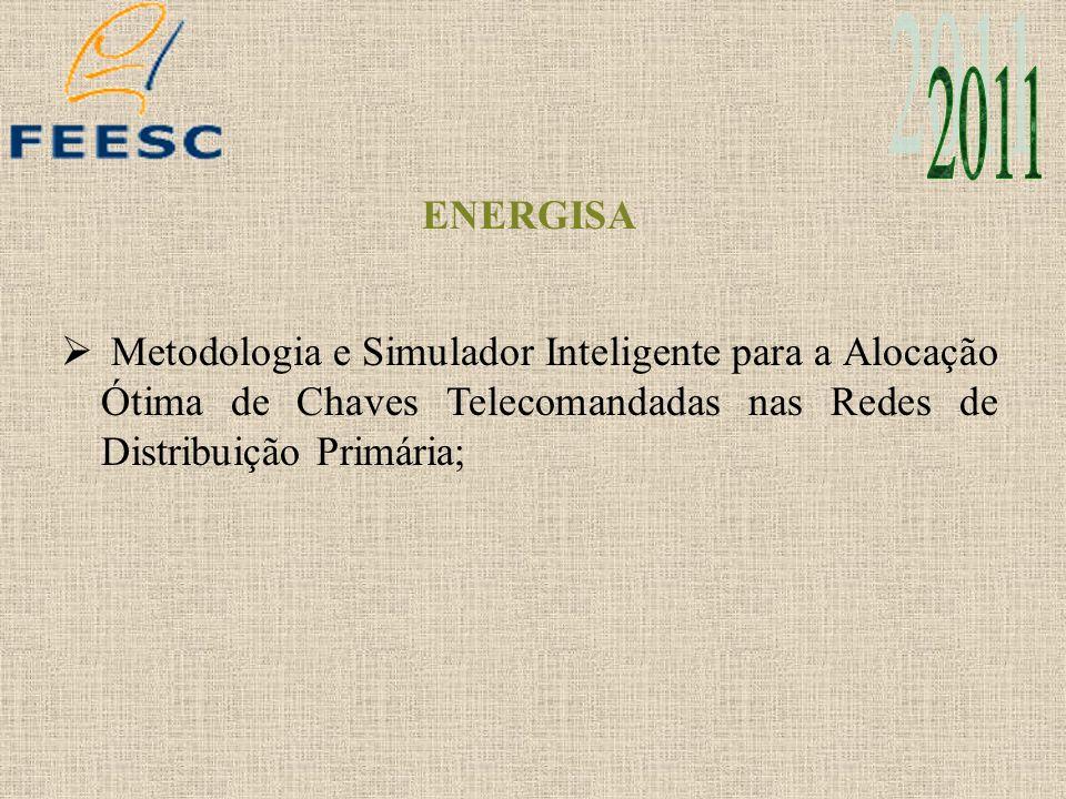 ENERGISA Metodologia e Simulador Inteligente para a Alocação Ótima de Chaves Telecomandadas nas Redes de Distribuição Primária;