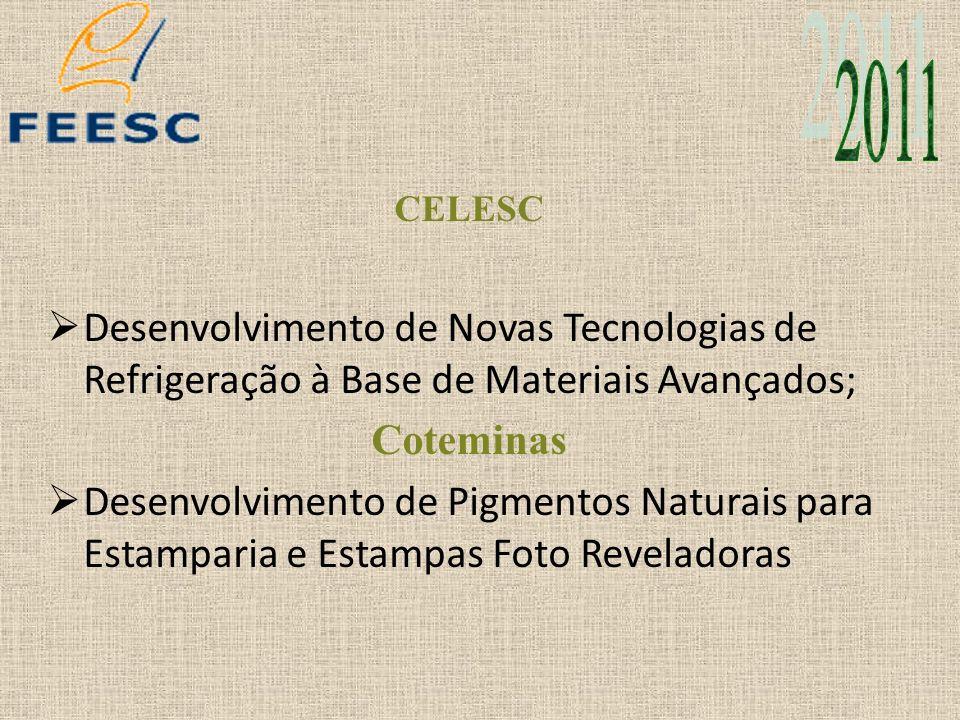 CELESC Desenvolvimento de Novas Tecnologias de Refrigeração à Base de Materiais Avançados; Coteminas Desenvolvimento de Pigmentos Naturais para Estamp