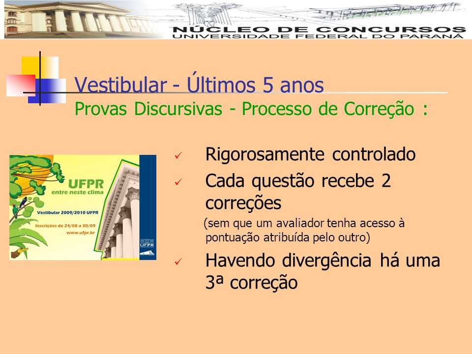 Vestibular - Últimos 5 anos Provas Discursivas - Processo de Correção : Rigorosamente controlado Cada questão recebe 2 correções (sem que um avaliador