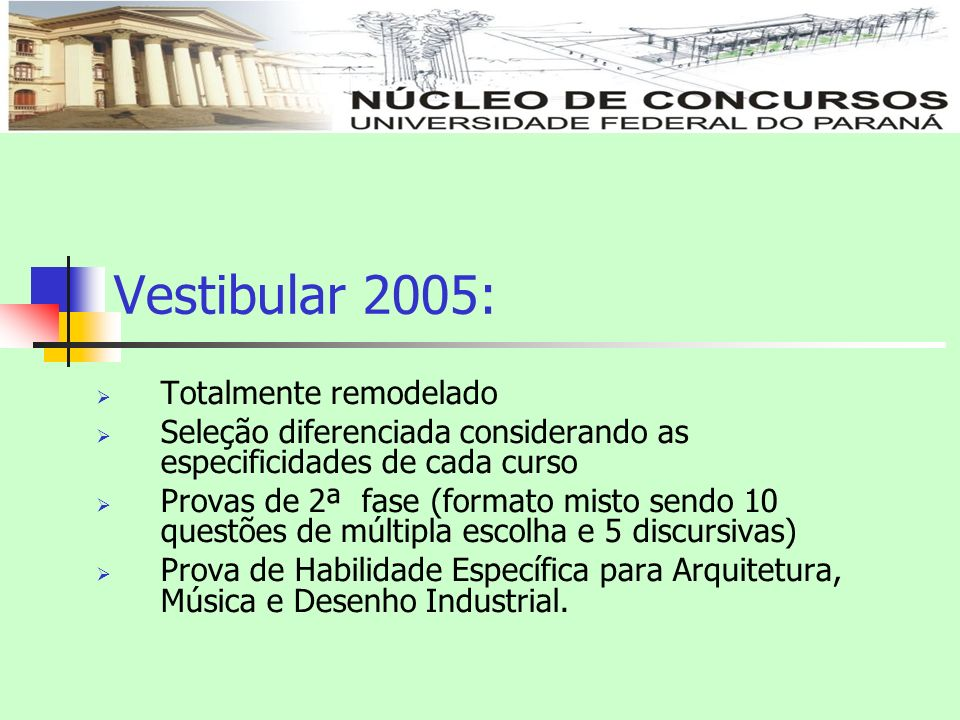 Vestibular 2005: Totalmente remodelado Seleção diferenciada considerando as especificidades de cada curso Provas de 2ª fase (formato misto sendo 10 qu