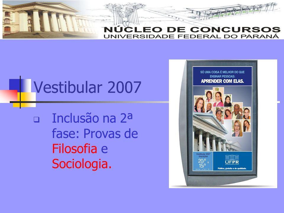 Vestibular 2007 Inclusão na 2ª fase: Provas de Filosofia e Sociologia.