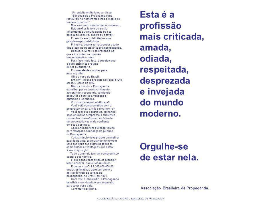 Esta é a profissão mais criticada, amada, odiada, respeitada, desprezada e invejada do mundo moderno. Orgulhe-se de estar nela. Associação Brasileira