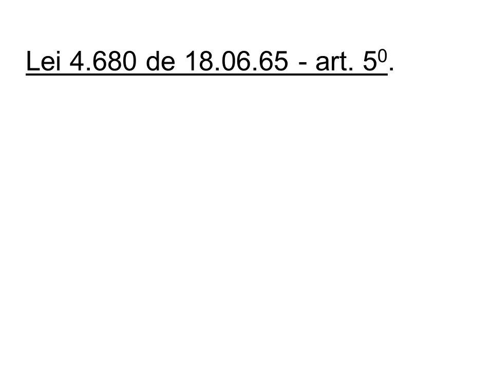 Lei 4.680 de 18.06.65 - art. 5 0.