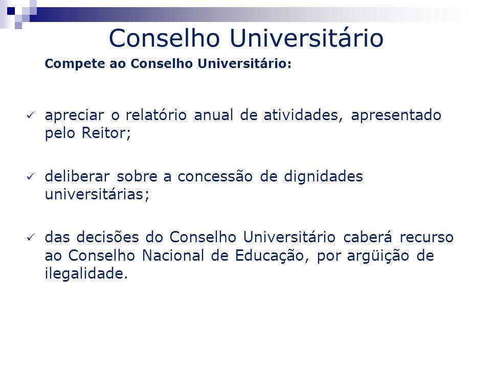 Conselho Universitário Compete ao Conselho Universitário: apreciar o relatório anual de atividades, apresentado pelo Reitor; deliberar sobre a concess