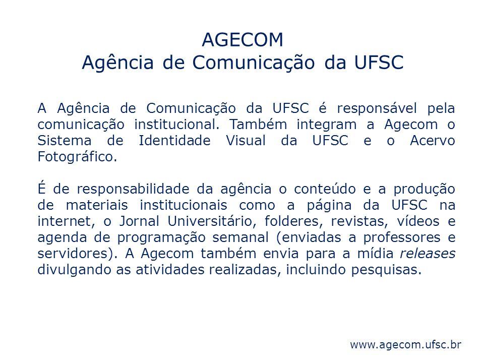 AGECOM Agência de Comunicação da UFSC A Agência de Comunicação da UFSC é responsável pela comunicação institucional. Também integram a Agecom o Sistem