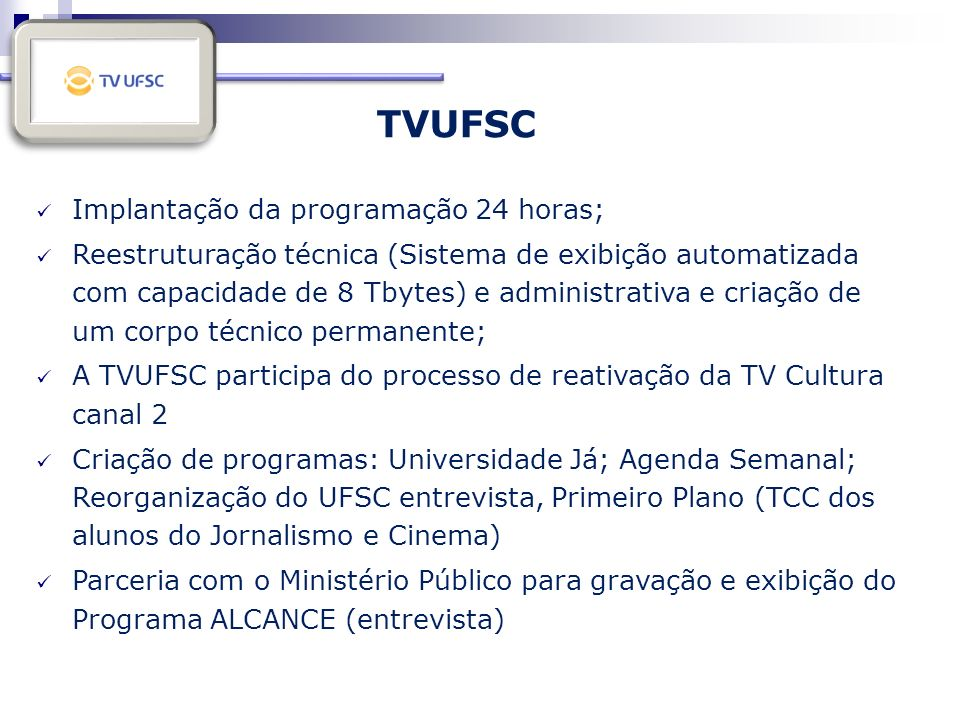 Implantação da programação 24 horas; Reestruturação técnica (Sistema de exibição automatizada com capacidade de 8 Tbytes) e administrativa e criação d