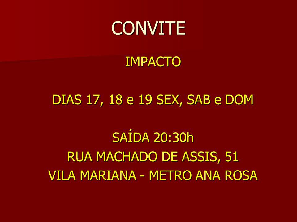 CONVITE IMPACTO DIAS 17, 18 e 19 SEX, SAB e DOM SAÍDA 20:30h RUA MACHADO DE ASSIS, 51 VILA MARIANA - METRO ANA ROSA