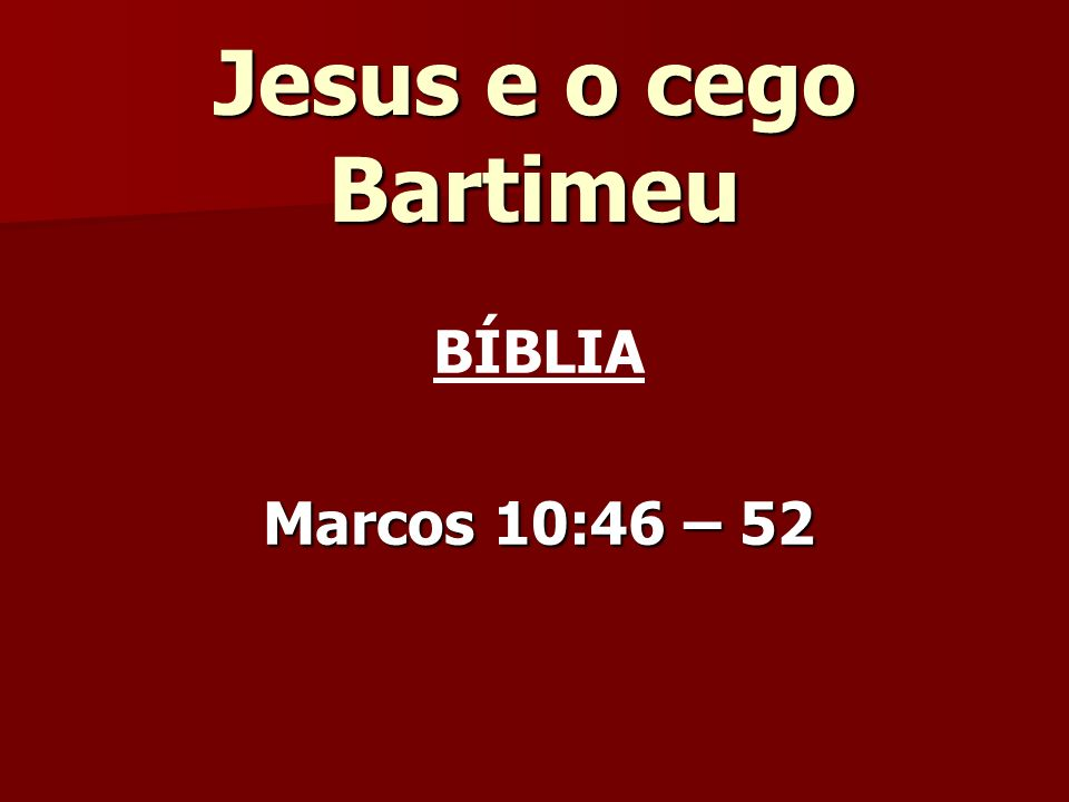 BÍBLIA Marcos 10:46 – 52