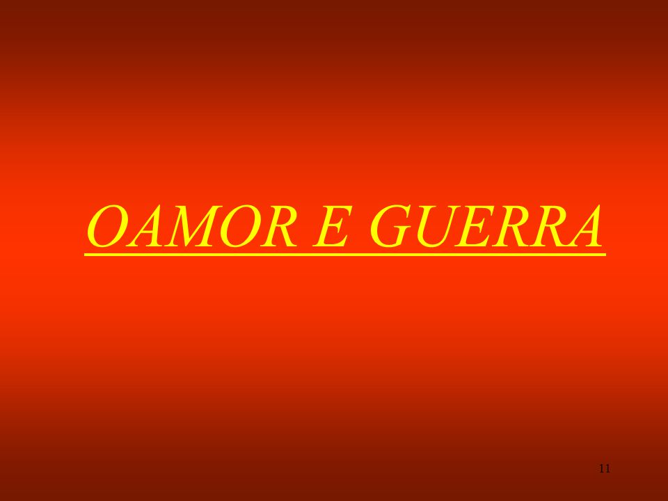 11 OAMOR E GUERRA