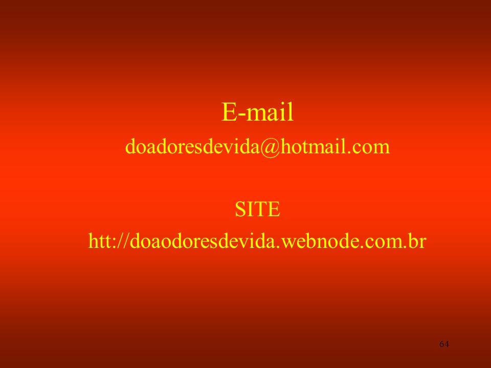 64 E-mail doadoresdevida@hotmail.com SITE htt://doaodoresdevida.webnode.com.br