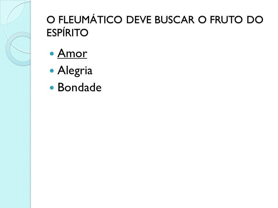O FLEUMÁTICO DEVE BUSCAR O FRUTO DO ESPÍRITO Amor Alegria Bondade