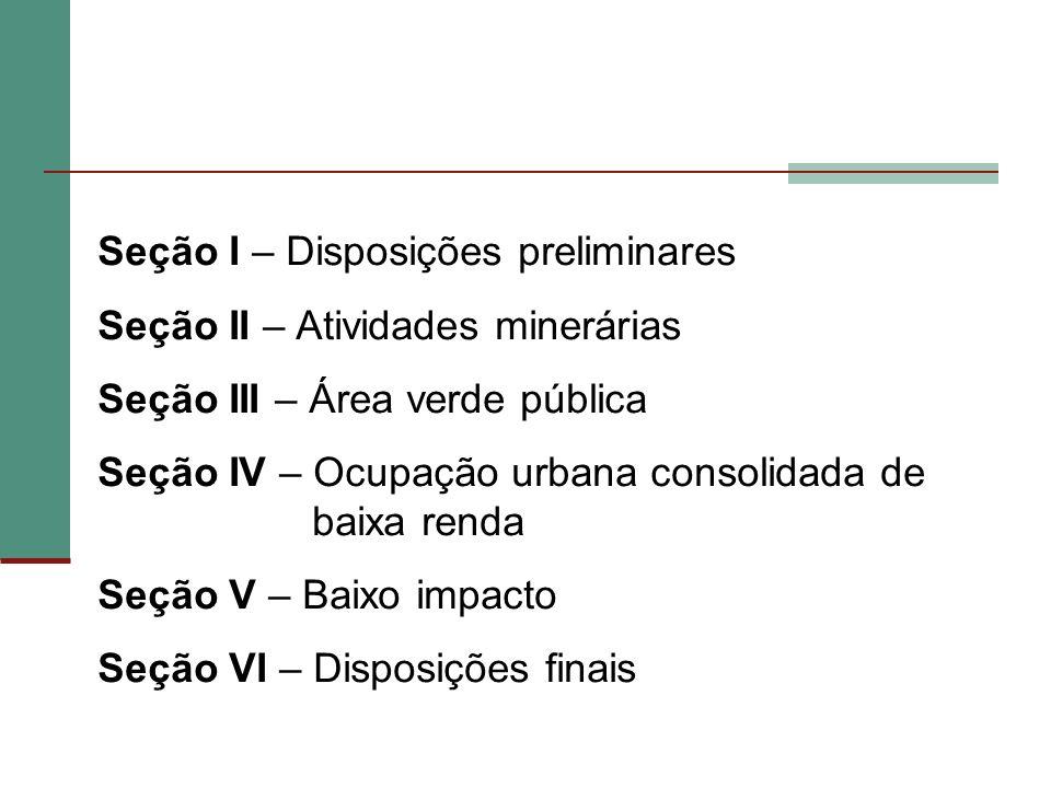 Seção I – Disposições preliminares Seção II – Atividades minerárias Seção III – Área verde pública Seção IV – Ocupação urbana consolidada de baixa ren