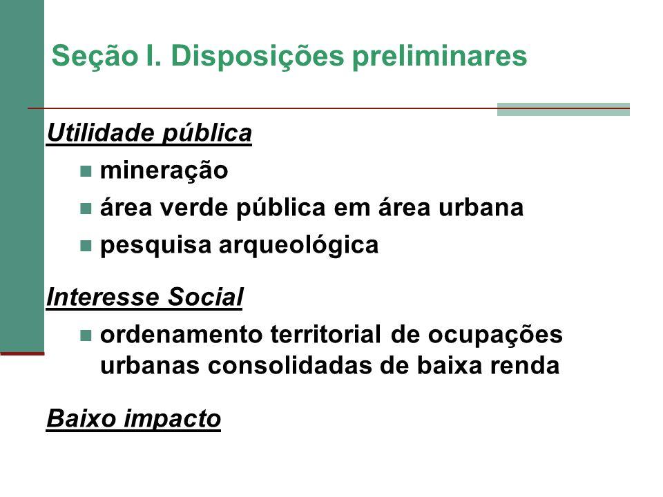 Seção I. Disposições preliminares Utilidade pública mineração área verde pública em área urbana pesquisa arqueológica Interesse Social ordenamento ter