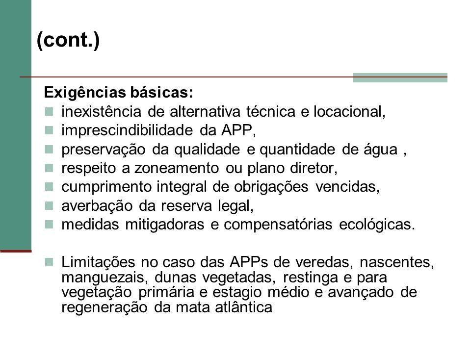 (cont.) Exigências básicas: inexistência de alternativa técnica e locacional, imprescindibilidade da APP, preservação da qualidade e quantidade de águ