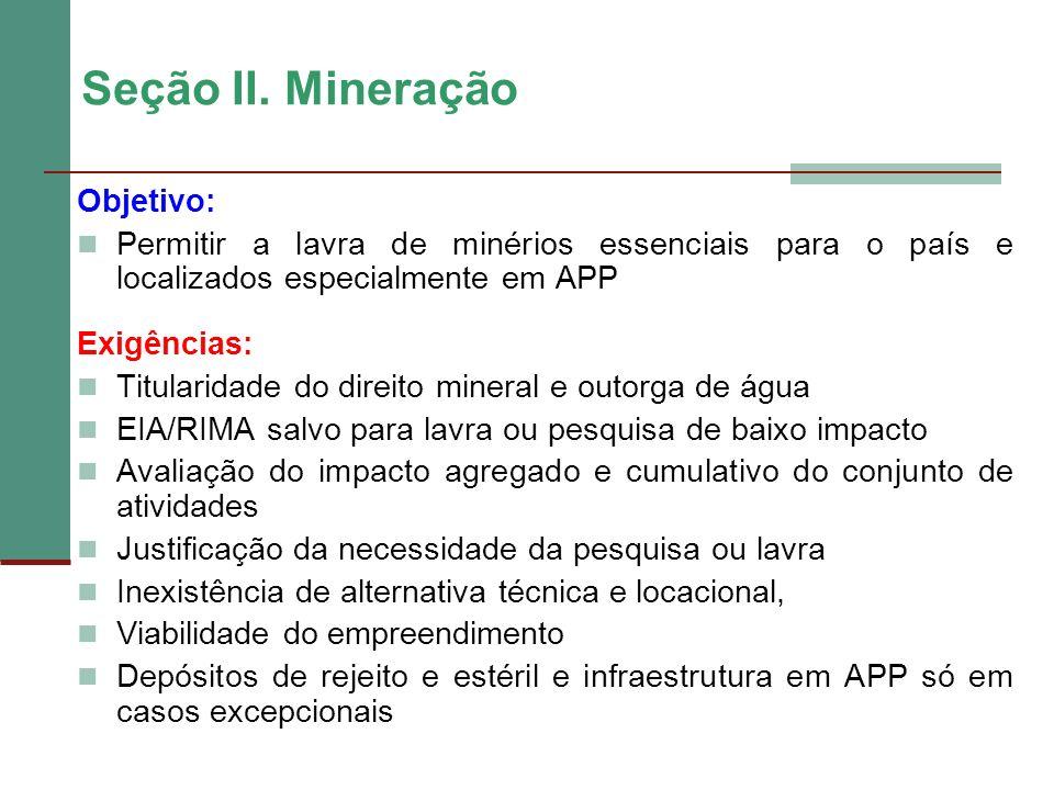Seção II. Mineração Objetivo: Permitir a lavra de minérios essenciais para o país e localizados especialmente em APP Exigências: Titularidade do direi