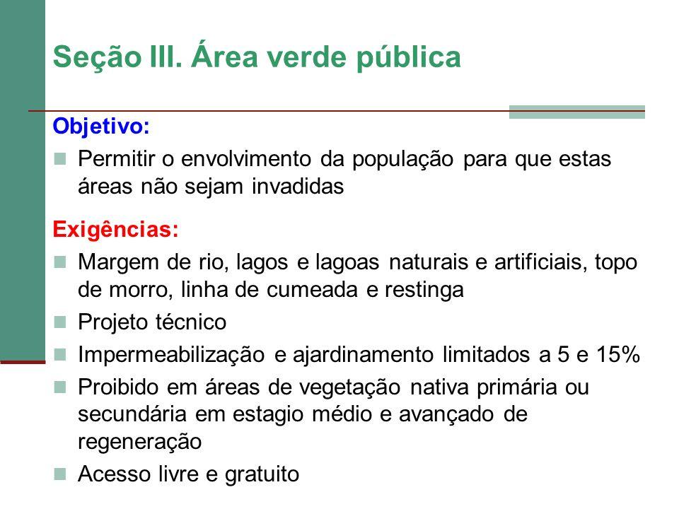 Seção III. Área verde pública Objetivo: Permitir o envolvimento da população para que estas áreas não sejam invadidas Exigências: Margem de rio, lagos