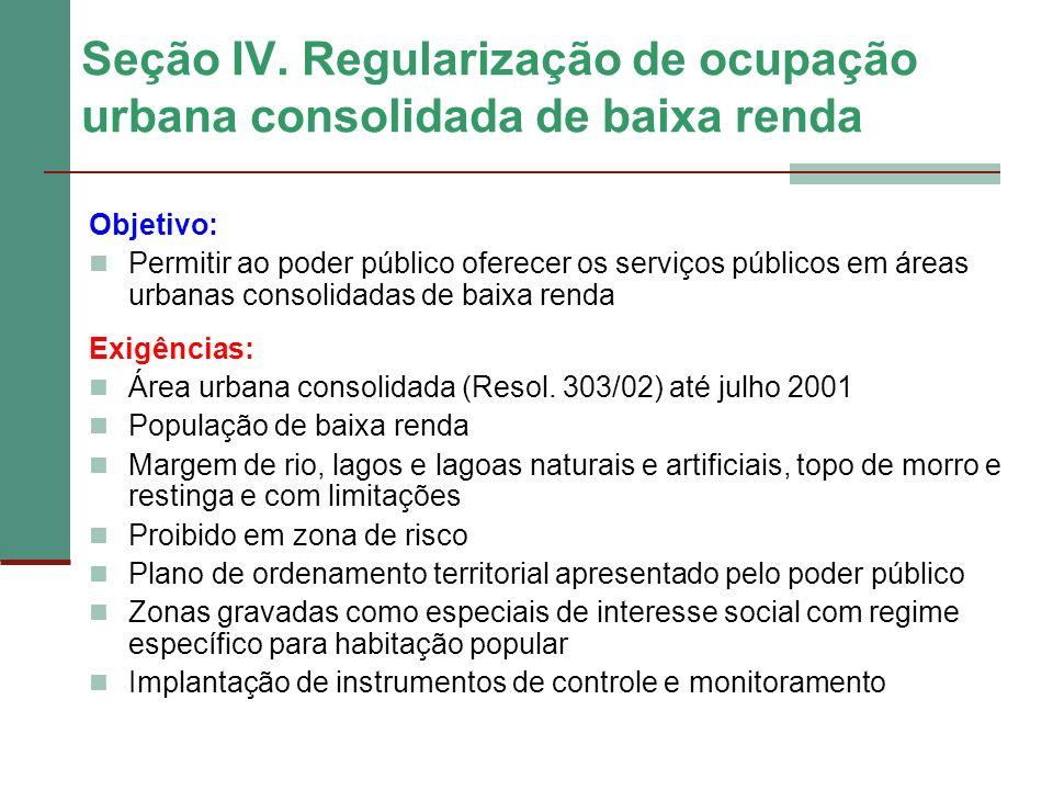 Seção IV. Regularização de ocupação urbana consolidada de baixa renda Objetivo: Permitir ao poder público oferecer os serviços públicos em áreas urban