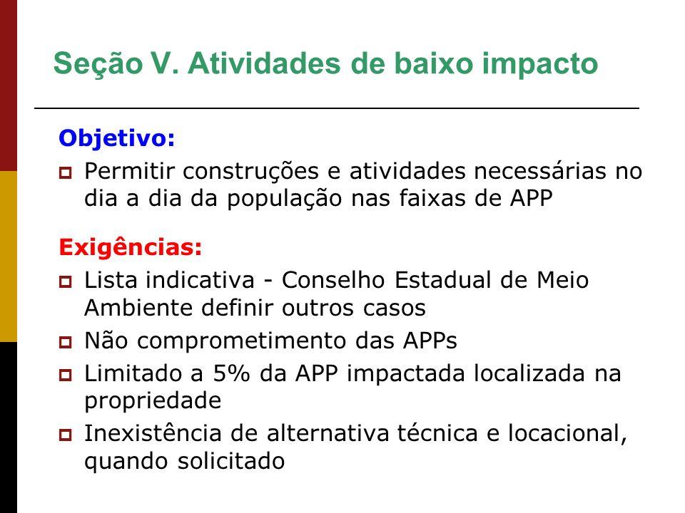 Seção V. Atividades de baixo impacto Objetivo: Permitir construções e atividades necessárias no dia a dia da população nas faixas de APP Exigências: L