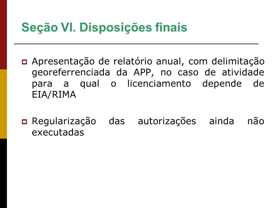 Seção VI. Disposições finais Apresentação de relatório anual, com delimitação georeferrenciada da APP, no caso de atividade para a qual o licenciament