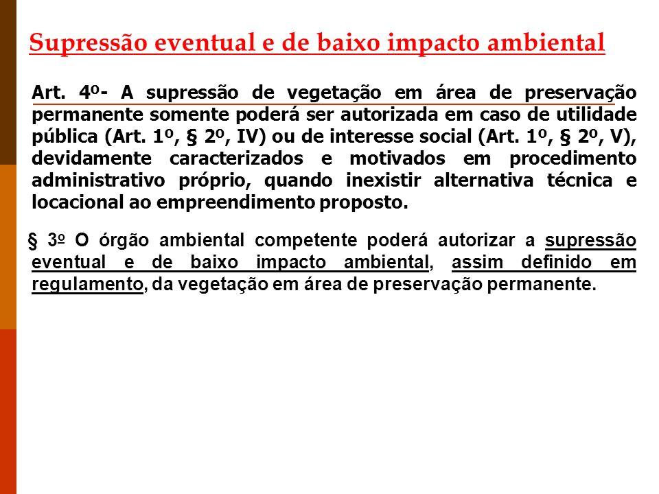 Supressão eventual e de baixo impacto ambiental Art. 4º- A supressão de vegetação em área de preservação permanente somente poderá ser autorizada em c