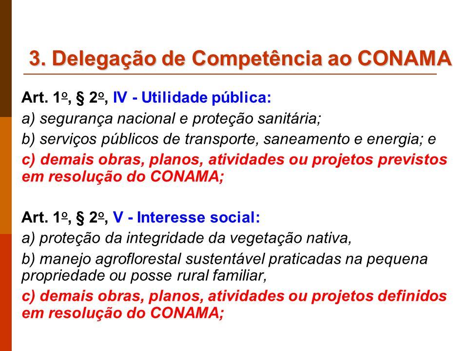 3. Delegação de Competência ao CONAMA Art. 1 o, § 2 o, IV - Utilidade pública: a) segurança nacional e proteção sanitária; b) serviços públicos de tra