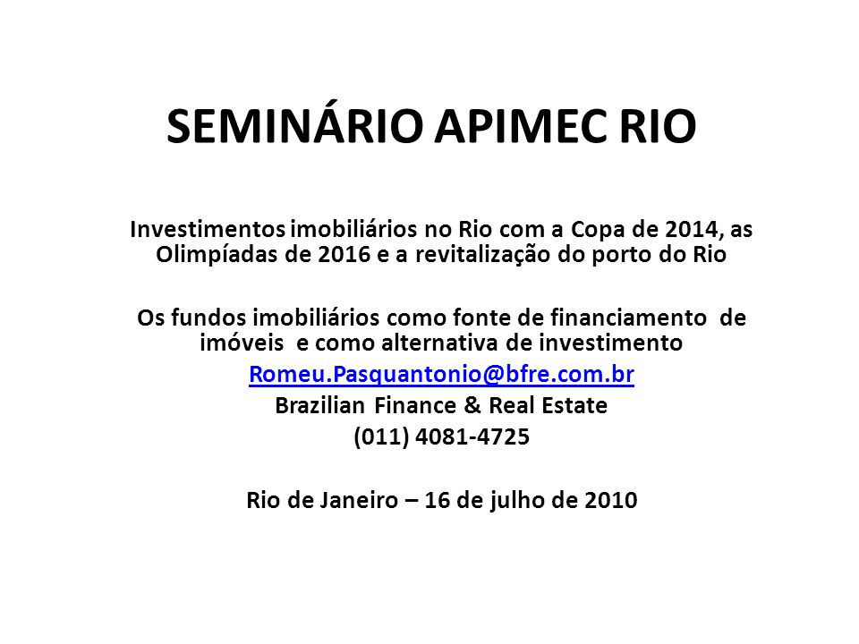 SEMINÁRIO APIMEC RIO Investimentos imobiliários no Rio com a Copa de 2014, as Olimpíadas de 2016 e a revitalização do porto do Rio Os fundos imobiliár