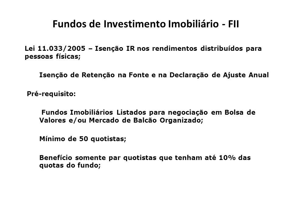 Fundos de Investimento Imobiliário - FII Lei 11.033/2005 – Isenção IR nos rendimentos distribuídos para pessoas físicas; Isenção de Retenção na Fonte