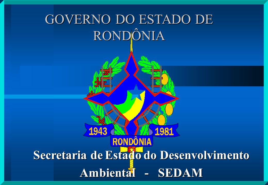 GOVERNO DO ESTADO DE RONDÔNIA Secretaria de Estado do Desenvolvimento Ambiental - SEDAM
