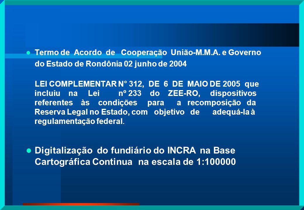 Termo de Acordo de Cooperação União-M.M.A. e Governo do Estado de Rondônia 02 junho de 2004 LEI COMPLEMENTAR N° 312, DE 6 DE MAIO DE 2005 que incluiu