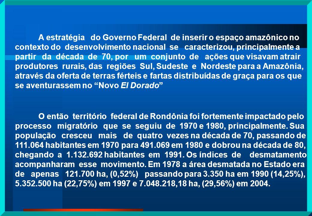 LOCALIZADO NA AMAZONIA OCIDENTAL Hoje com 52 MUNICÍPIOS Área 238.512,80 Km2 POPULAÇÃO: 1.314.525 HAB IBGE:2000 29,56 % - 2004 DESFLORESTAMENTO