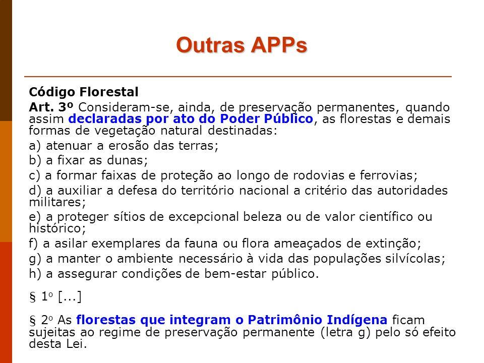 Outras APPs Código Florestal Art. 3º Consideram-se, ainda, de preservação permanentes, quando assim declaradas por ato do Poder Público, as florestas