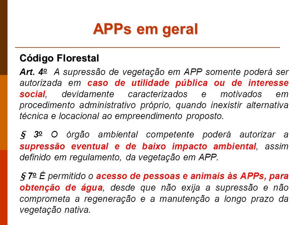 APPs em geral Código Florestal Art. 4 o A supressão de vegetação em APP somente poderá ser autorizada em caso de utilidade pública ou de interesse soc
