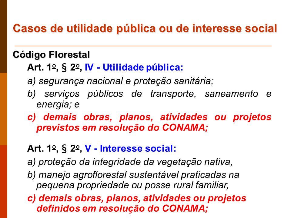 Código Florestal Art. 1 o, § 2 o, IV - Utilidade pública: a) segurança nacional e proteção sanitária; b) serviços públicos de transporte, saneamento e