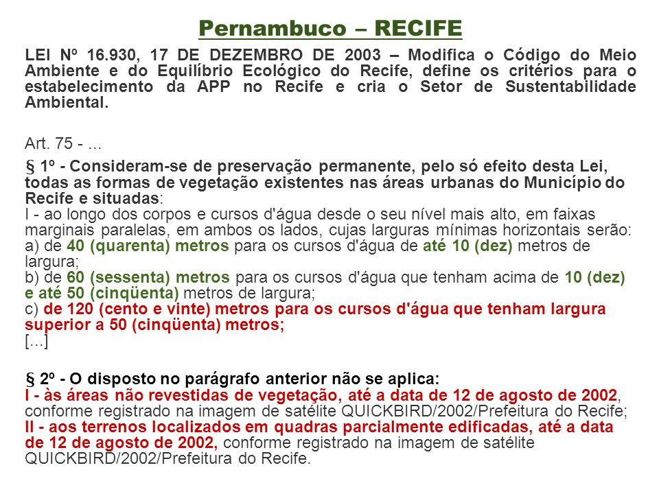 Pernambuco – RECIFE LEI Nº 16.930, 17 DE DEZEMBRO DE 2003 – Modifica o Código do Meio Ambiente e do Equilíbrio Ecológico do Recife, define os critério