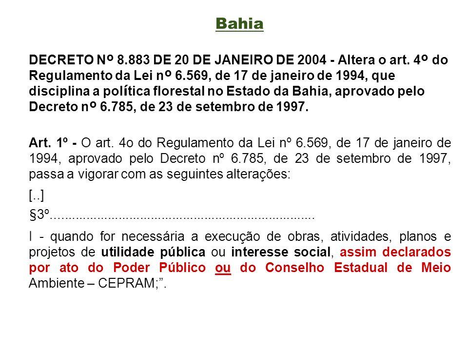 Bahia DECRETO N º 8.883 DE 20 DE JANEIRO DE 2004 - Altera o art. 4 º do Regulamento da Lei n º 6.569, de 17 de janeiro de 1994, que disciplina a pol í