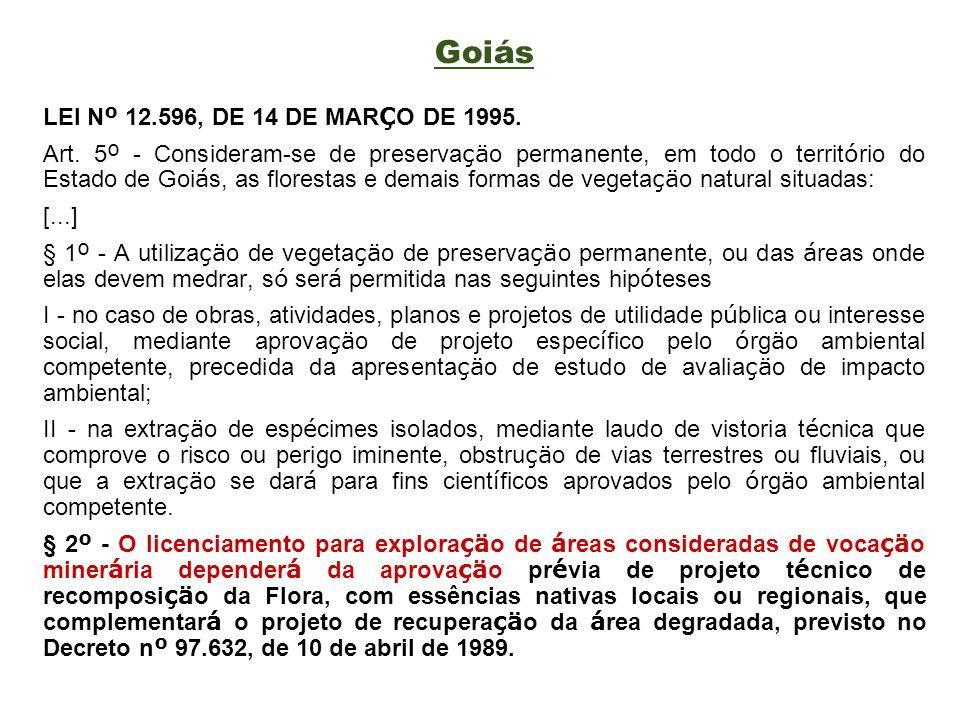 Goiás LEI N º 12.596, DE 14 DE MAR Ç O DE 1995. Art. 5 º - Consideram-se de preserva çä o permanente, em todo o territ ó rio do Estado de Goi á s, as