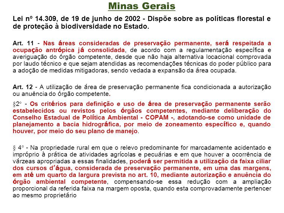 Minas Gerais Lei nº 14.309, de 19 de junho de 2002 - Dispõe sobre as políticas florestal e de proteção à biodiversidade no Estado. Art. 11 - Nas á rea