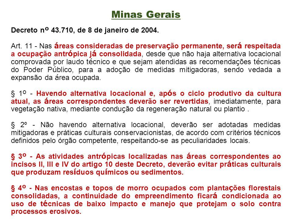 Minas Gerais Decreto n º 43.710, de 8 de janeiro de 2004. Art. 11 - Nas á reas consideradas de preserva ç ão permanente, ser á respeitada a ocupa ç ão