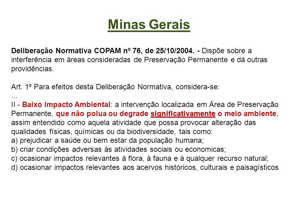 Minas Gerais Deliberação Normativa COPAM nº 76, de 25/10/2004. - Dispõe sobre a interferência em áreas consideradas de Preservação Permanente e dá out