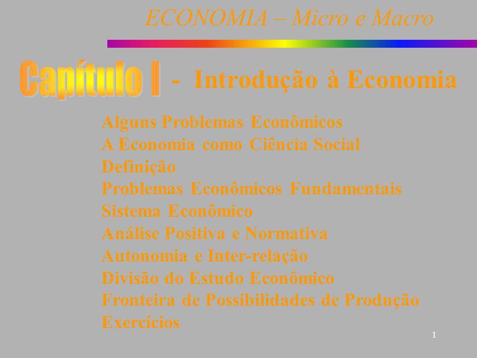 ECONOMIA – Micro e Macro 1 Alguns Problemas Econômicos A Economia como Ciência Social Definição Problemas Econômicos Fundamentais Sistema Econômico An
