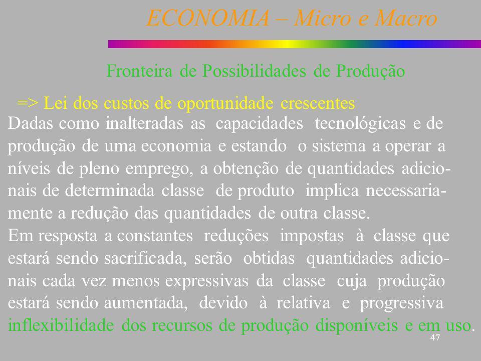 ECONOMIA – Micro e Macro 47 Dadas como inalteradas as capacidades tecnológicas e de produção de uma economia e estando o sistema a operar a níveis de