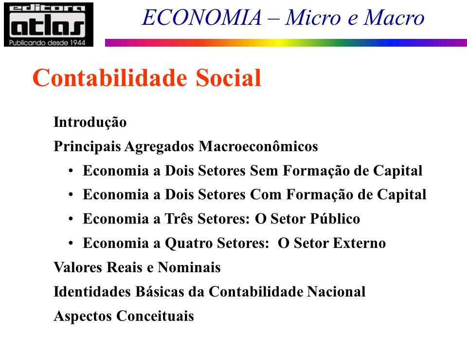 ECONOMIA – Micro e Macro 1 Contabilidade Social Introdução Principais Agregados Macroeconômicos Economia a Dois Setores Sem Formação de Capital Econom